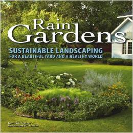 Rain Gardens Sustainable Landscaping for a Beautiful Yard and a Healthy World
