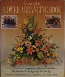 The Complete Flower Arranging Book Susan Condor